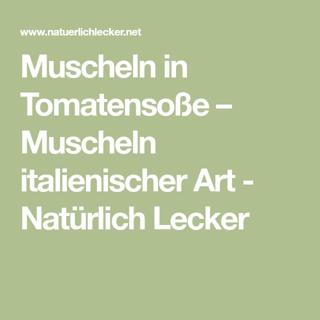 Muscheln in Tomatensoße – Muscheln italienischer Art - Natürlich Lecker