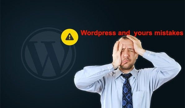 WordPress and yours mistakes