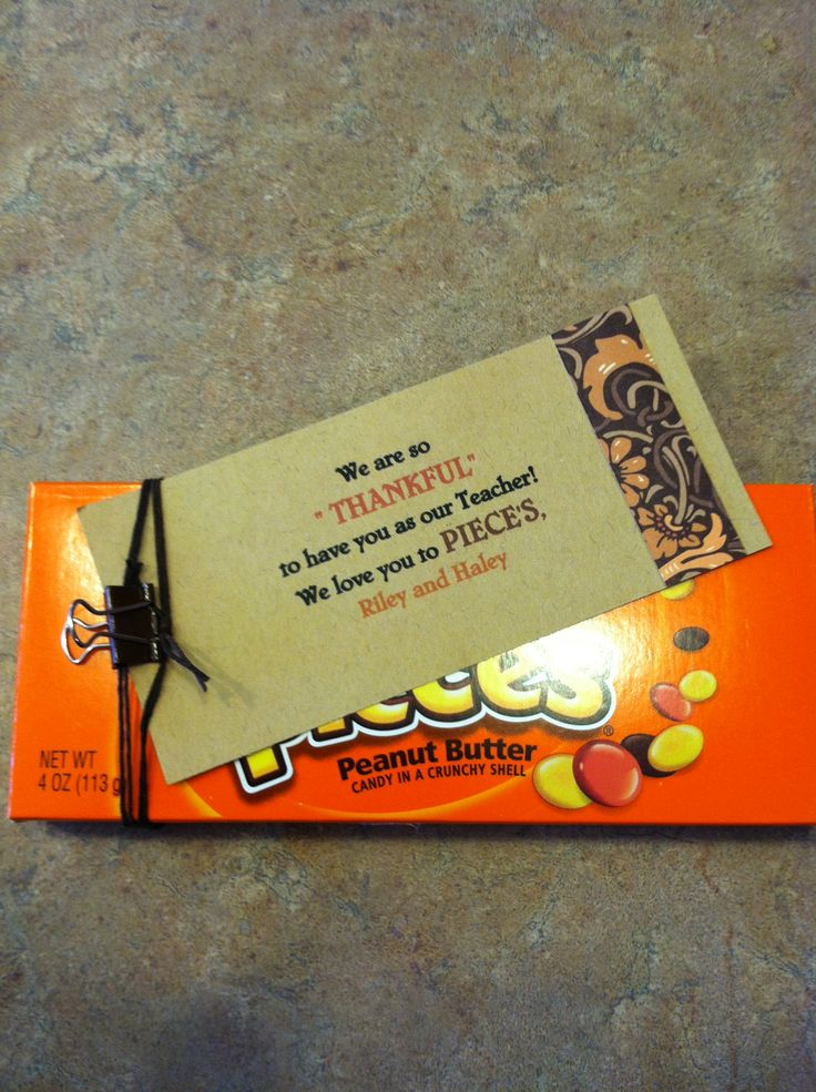 Gifts for teacher for Thanksgiving! simple! Reese's pieces …..attach cute tag!