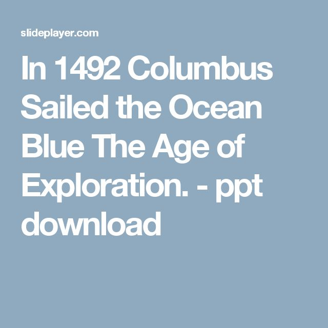 In 1492 Columbus Sailed the Ocean Blue The Age of Exploration. - ppt download