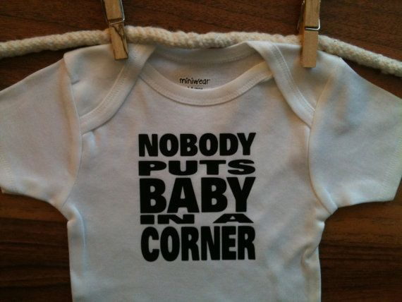 Nobody Puts Baby in a Corner baby onesie Dirty Dancing by uVinyl, $14.00 ---- Buying this one too!