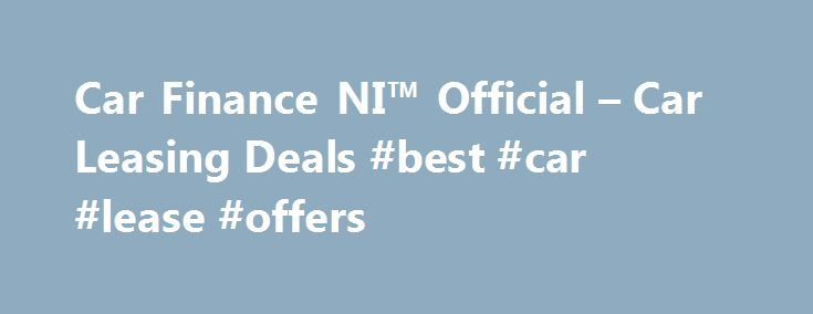 Car Finance NI™ Official – Car Leasing Deals #best #car #lease #offers http://lease.nef2.com/car-finance-ni-official-car-leasing-deals-best-car-lease-offers/  Car Finance NI Search van offers Welcome to Car Finance NI we specialise in all types of car finance such as PCP, HP, Finance Lease Outright Purchase, but in particular car leasing, van leasing, vehicle leasing and contract hire in the UK. We can cater for all needs and arrange suitable finance for the private individual, business or…