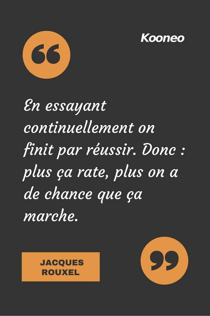 "[CITATIONS] ""En essayant continuellement on finit par réussir. Donc : plus ça rate, plus on a de chance que ça marche."" JACQUES ROUXEL #Ecommerce #E-commerce #Kooneo #Jacquesrouxel #Reussir : www.kooneo.com"