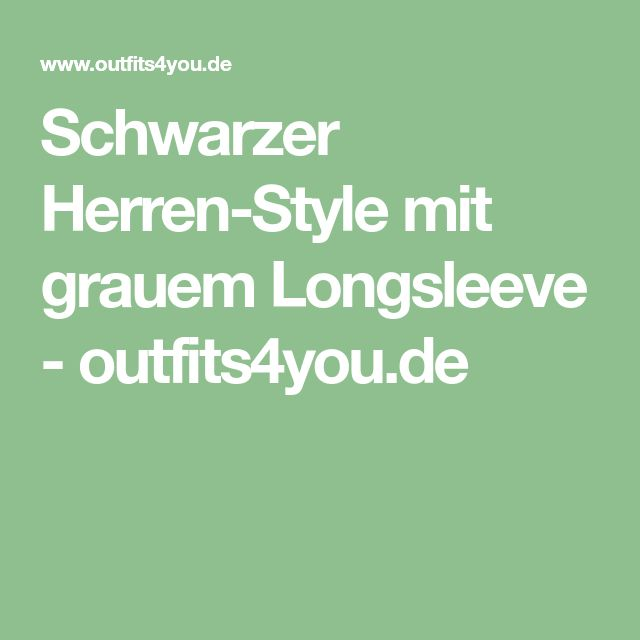 Schwarzer Herren-Style mit grauem Longsleeve - outfits4you.de