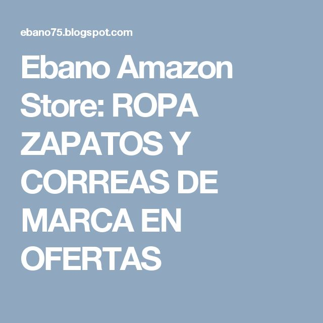 Ebano Amazon Store: ROPA ZAPATOS Y CORREAS DE MARCA EN OFERTAS
