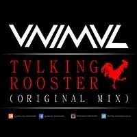 $$$ I SAY I SAY #WHATDIRT $$$ VNIMVL -Talking Rooster (Original Mix) by VNIMVL on SoundCloud