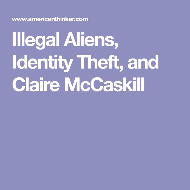 Illegal Aliens, Identity Theft, and Claire McCaskill