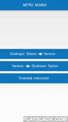 Mumbai Metro Navigator  Android App - playslack.com , Mumbai Metro Navigator Application provides information regarding Mumbai Metro Train Timetable. User can access information about detailed timetable and metro schedules.Features:- Detail view of Train station time table - User can know which stations coming next from current train station- Arrival time of train from each train station - Train Station of line one Mumbai Metro are given below: Ghatkopar StationJagruti NagarAsalphaSaki…