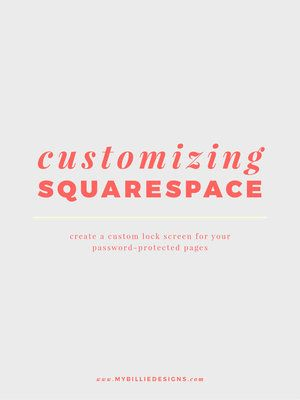 Customizing Squarespace: How To Create A Custom Lock Screen For Your Password Protected Pages