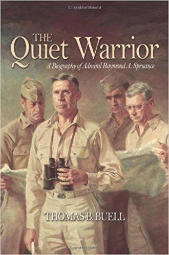 The Quiet Warrior: A Biography of Admiral Raymond A. Spruanc