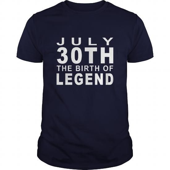 Legend July 30 Birthday Born Legend Shirts Guys Tee Hoodie Sweat Shirt Ladies  Youth Tee Mens VNeck Ladies VNeck for men and Women an Family