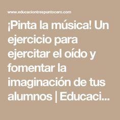 ¡Pinta la música! Un ejercicio para ejercitar el oído y fomentar la imaginación de tus alumnos   Educación 3.0