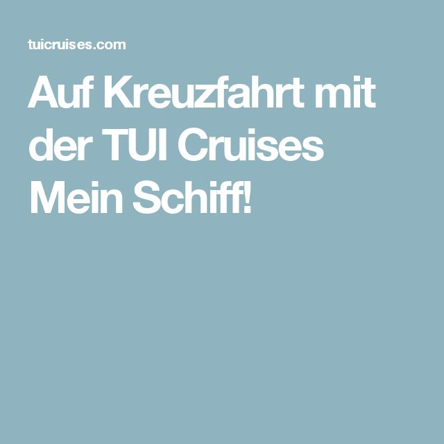 Auf Kreuzfahrt mit der TUI Cruises Mein Schiff!