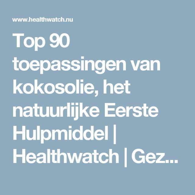 Top 90 toepassingen van kokosolie, het natuurlijke Eerste Hulpmiddel | Healthwatch | Gezondheidswaakhond