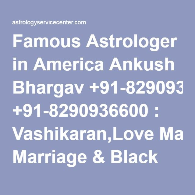 Famous Astrologer in America Ankush Bhargav +91-8290936600 : Vashikaran,Love Marriage & Black Magic Specialist