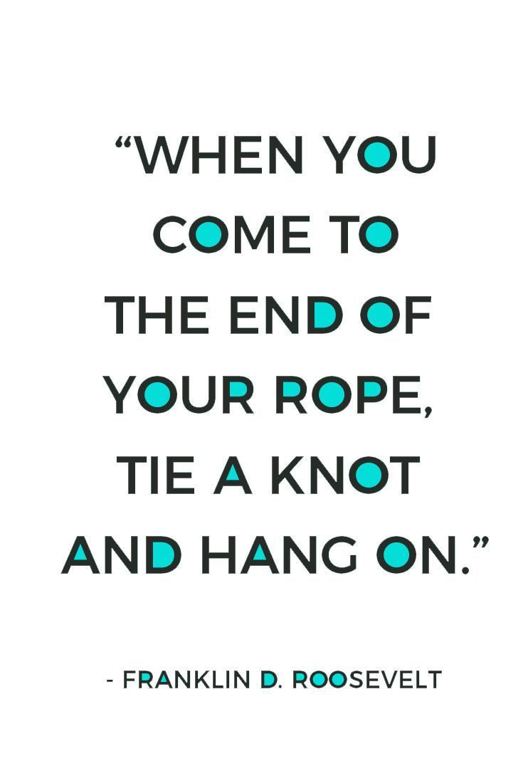 Do you feel like you can't go on? Like you just have nothing else to give? Just hang on, tie a knot and don't let go. Here are 45 uplifting never give up quotes just like this one. Plus, get 10 FREE shareable never give up quotes for social media, perfectly sized for Facebook/Twitter + Instagram.