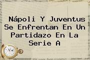 http://tecnoautos.com/wp-content/uploads/imagenes/tendencias/thumbs/napoli-y-juventus-se-enfrentan-en-un-partidazo-en-la-serie-a.jpg Juventus. Nápoli y Juventus se enfrentan en un partidazo en la Serie A, Enlaces, Imágenes, Videos y Tweets - http://tecnoautos.com/actualidad/juventus-napoli-y-juventus-se-enfrentan-en-un-partidazo-en-la-serie-a/