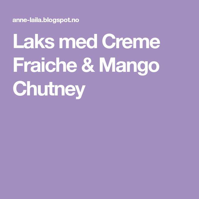 Laks med Creme Fraiche & Mango Chutney