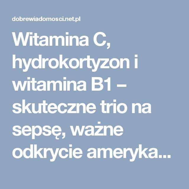 Witamina C, hydrokortyzon i witamina B1 – skuteczne trio na sepsę, ważne odkrycie amerykańskiego lekarza | Dobre Wiadomości