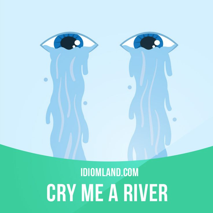 """""""Cry me a river"""" means """"you can cry or complain a lot but you will not get my sympathy"""". Example: - My best friend hasn't called me for a week! - Oh, cry me a river. You never call anyone. Get our apps for learning English: http://learzing.com"""