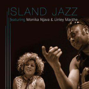 ISLAND JAZZ featuring Monika Njava & Linley Marthe (Anio records -2014)  http://aniorecords.com/