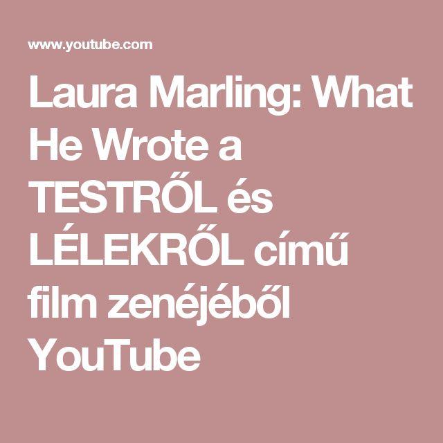 Laura Marling: What He Wrote     a TESTRŐL és LÉLEKRŐL című film zenéjéből     YouTube