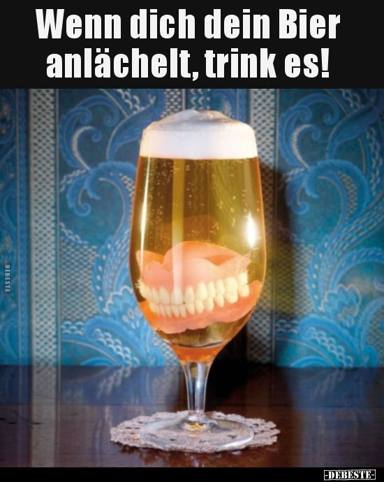 If Your Beer Smiles At You Drink It Funny Pictures Sayings Jokes Really Funny Drink Funny Jokes Pictures Really S Bier Lustig Bier Bier Trinken