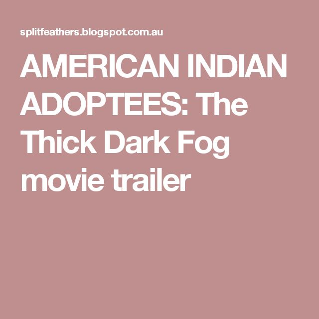 AMERICAN INDIAN ADOPTEES: The Thick Dark Fog movie trailer