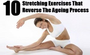 10 Stretching Exercises That Reverse The Ageing Process