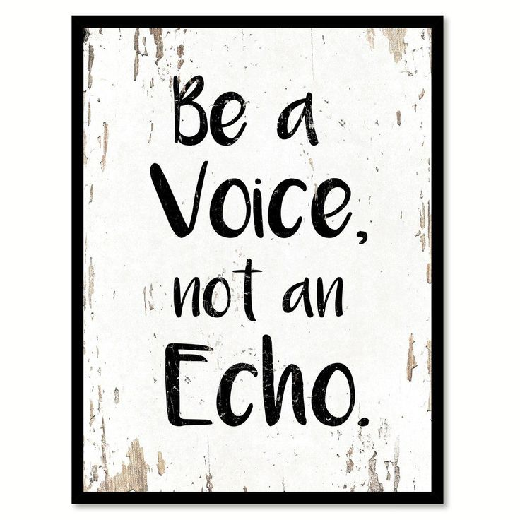 Be a Voice not an echo Motivation Quote Saying Gift Ideas Home Decor Wall Art