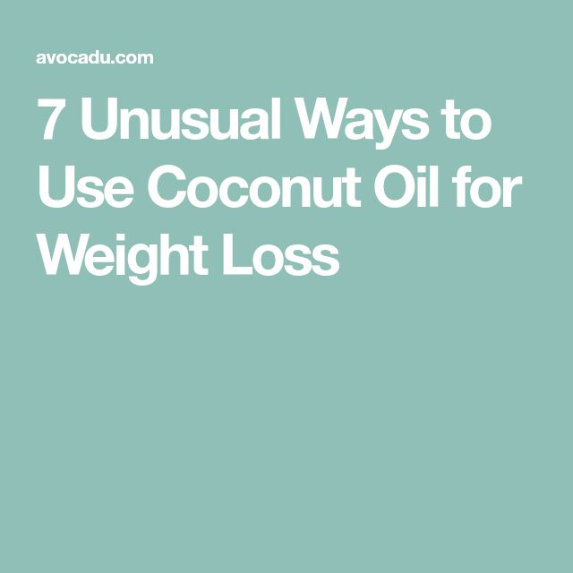 7 Unusual Ways to Use Coconut Oil for Weight Loss
