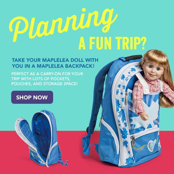 Take Her With You! Maplelea backpack - This girl-sized backpack has been designed specially to carry your Maplelea Girl and lots of accessories.  In addition to the doll pocket, there are pockets on the outside and inside, including special ones designed for the Maplelea Journal and Brush.  Made of very durable fabric and construction methods.