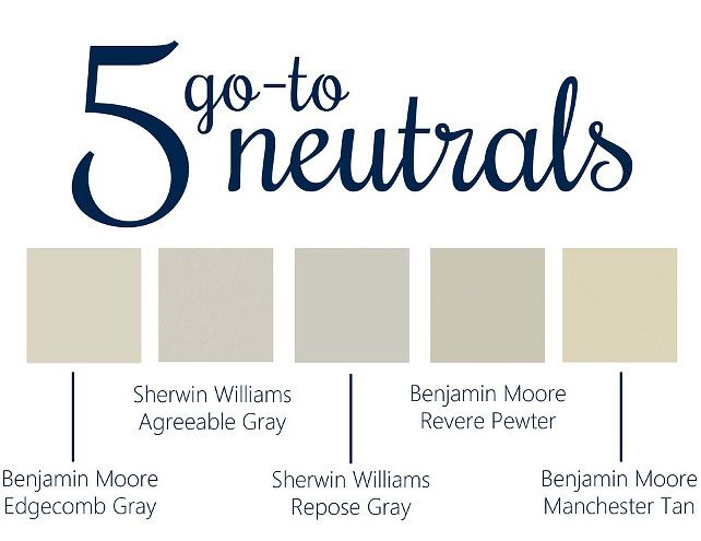 5 Go To Neutrals - BM Edgecomb Gray, SW Agreeable Gray, SW Repose Gray, BM Revere Pewter, BM Manchester Tan.