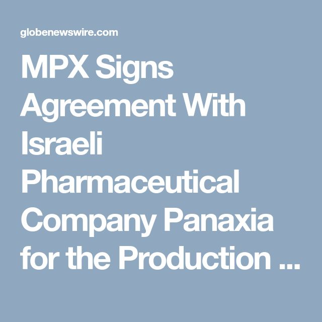 MPX Signs Agreement With Israeli Pharmaceutical Company Panaxia for the Production and Marketing of Pharma-Grade Cannabinoid Products Canadian Stock Exchange:MPX.CN