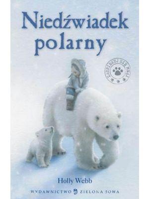 """Książka """"Niedźwiadek polarny"""" opisuje historię dziewczynki Sary, która spędza ferie u dziadka. ..."""