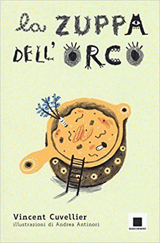 Amazon.it: La zuppa dell'orco - Vincent Cuvellier, A. Antinori - Libri