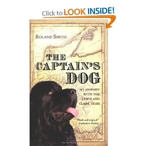 The Captain's Dog: My Journey with the Lewis and Clark Tribe by Roland Smith- childhood fav!
