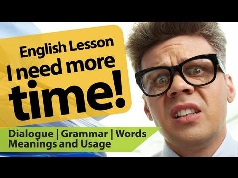 Spoken English Lesson 04 - I need more time. English lessons to speak fluent English.