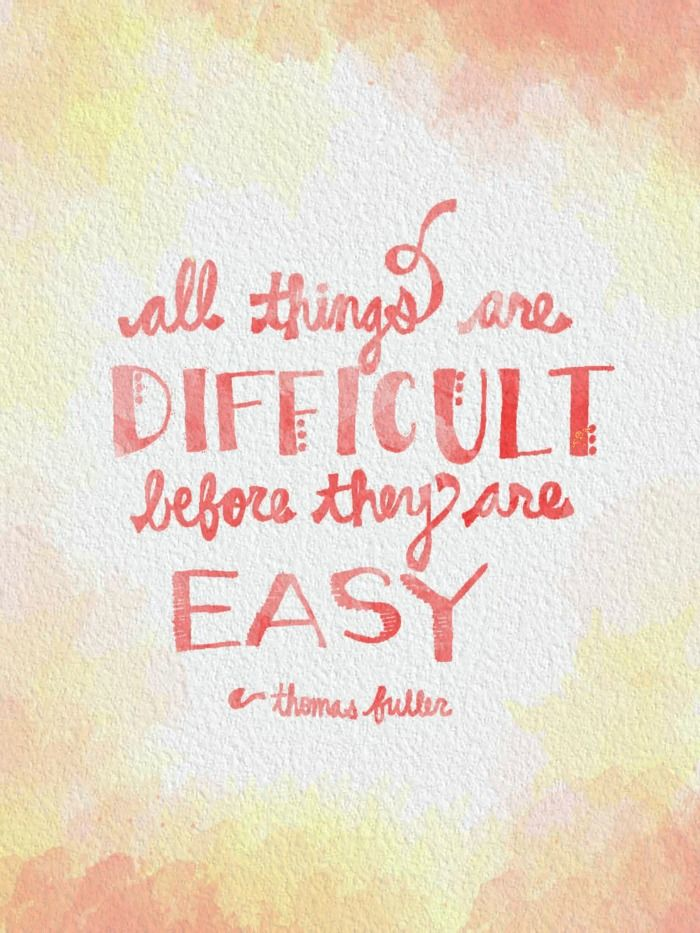 Free Printable: All Things Are Difficult Before They Are Easy. Click through to download. #printable #quotes