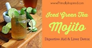 Iced Green Tea Mojito (Digestive Aid & Liver Detox) | Primally ...