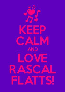 KEEP CALM AND LOVE RASCAL FLATTS!