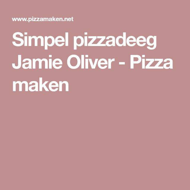 Simpel pizzadeeg Jamie Oliver - Pizza maken