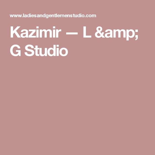 Kazimir — L & G  Studio