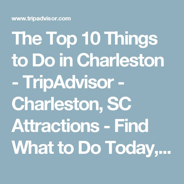 The Top 10 Things to Do in Charleston - TripAdvisor - Charleston, SC Attractions - Find What to Do Today, This Weekend, or in March