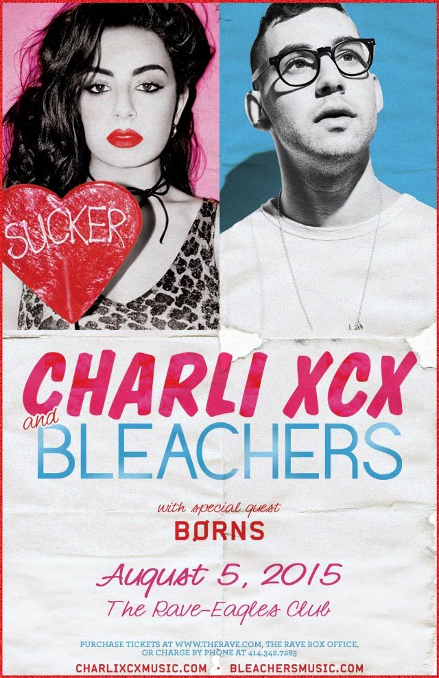 Charli and Jack Do America CHARLI XCX & BLEACHERS with B0rns Wednesday, August 5, 2015 at 7:30pm (doors scheduled to open at 6pm) The Rave/Eagles Club - Milwaukee WI All Ages / 21+ to Drink