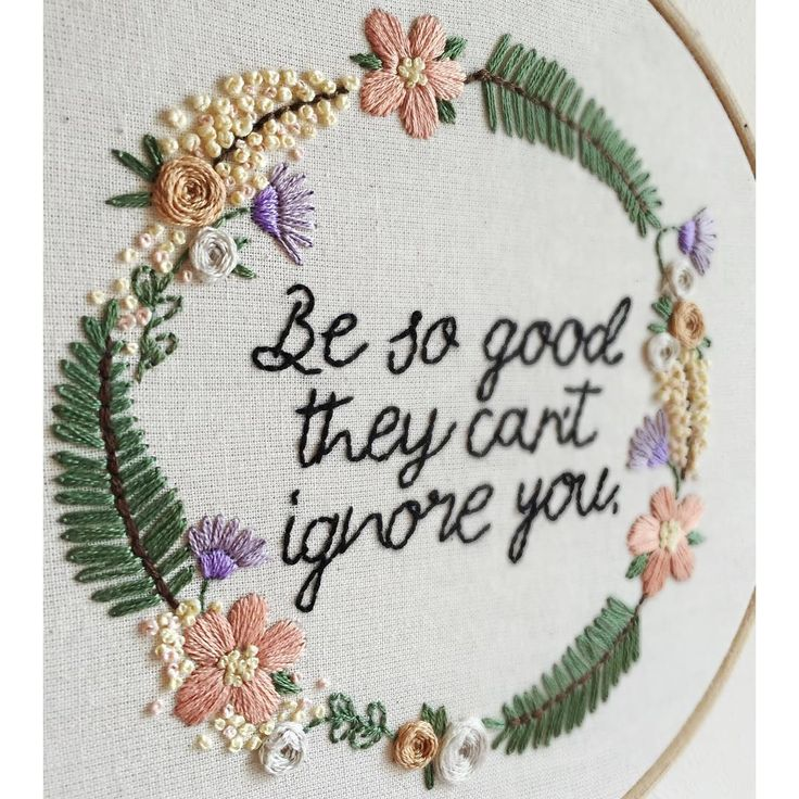 Be so good they can't ignore you embroidery hoop.