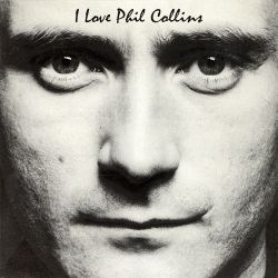 I Love Phil Collins - I love his voice, his catchy tunes, and his balding head. #Genesis #80s_music #1980s