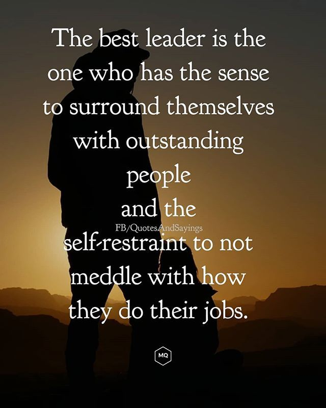 The best leader is the one who has the sense to surround themselves with outstanding people and the self-restraint to not meddle with how the… | Quotes | Workplace quotes, Motivational quotes, How to better yourself