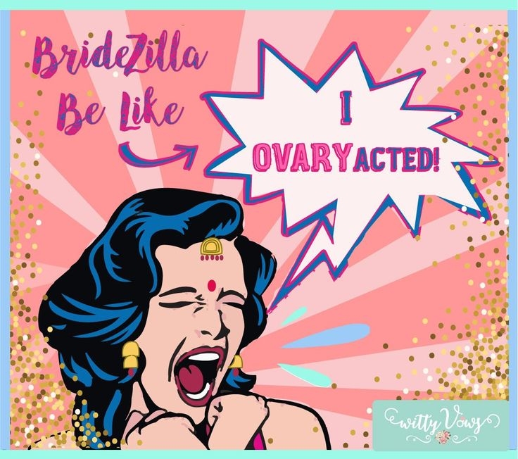 Bridezilla Quotes| Indian Brides| funny | Meme| Funny Quotes| Indian Bride Quotes| Indian Bridemaids| Funny Quote| Pop Art| Created and Owned by Wittyvows