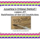 America's Critical Period ! Lesson #7 - Ratification of the United States Constitution